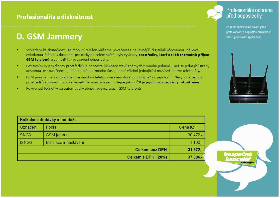 Profesionalita a diskrétnost D. GSM Jammery •Vzhledem ke skutečnosti, že mobilní telefon můžeme považovat z nejlevnější, digitálně kódovanou, dálkově