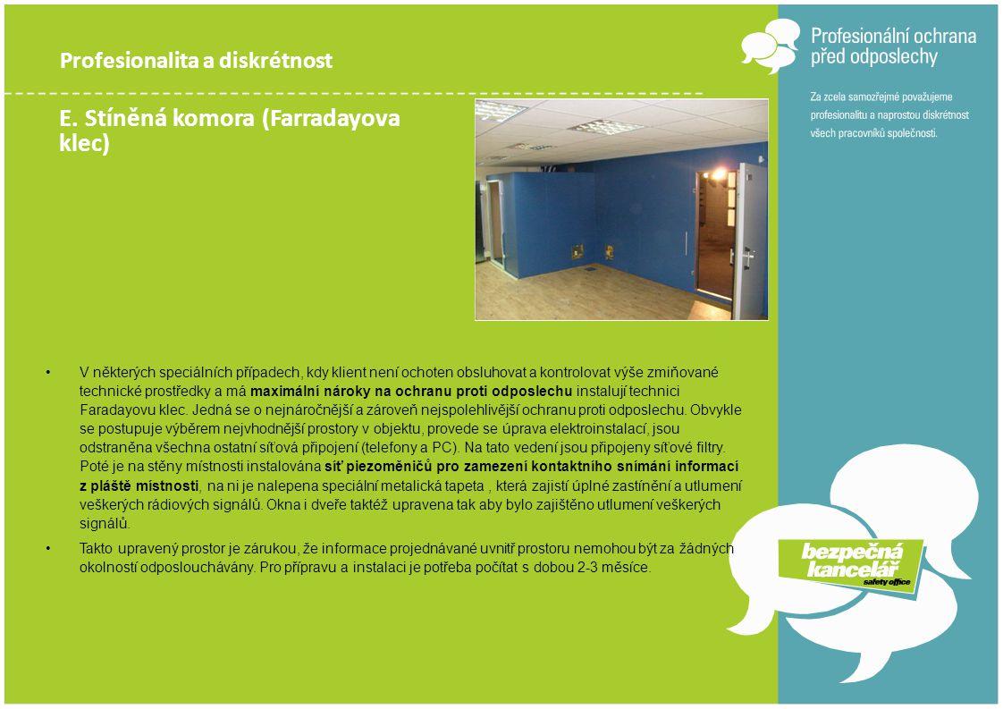 Profesionalita a diskrétnost E. Stíněná komora (Farradayova klec) •V některých speciálních případech, kdy klient není ochoten obsluhovat a kontrolovat