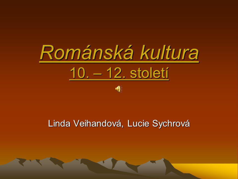 Románská kultura 10. – 12. století Linda Veihandová, Lucie Sychrová