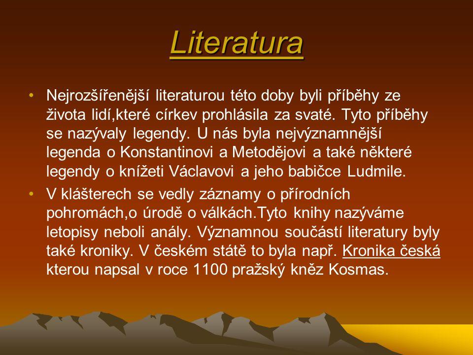 Literatura •Nejrozšířenější literaturou této doby byli příběhy ze života lidí,které církev prohlásila za svaté.