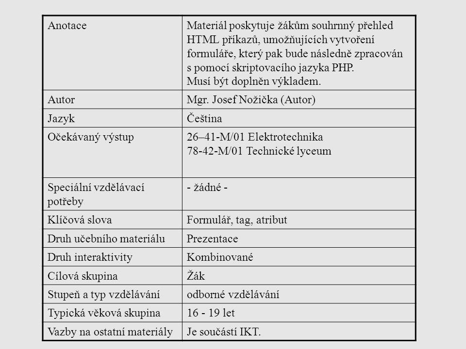 Formulář a jeho význam Jednou z hlavních výhod jazyka PHP je, že umožňuje pracovat s formuláři.