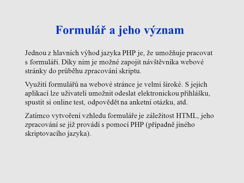 Formulář a jeho význam Jednou z hlavních výhod jazyka PHP je, že umožňuje pracovat s formuláři. Díky nim je možné zapojit návštěvníka webové stránky d