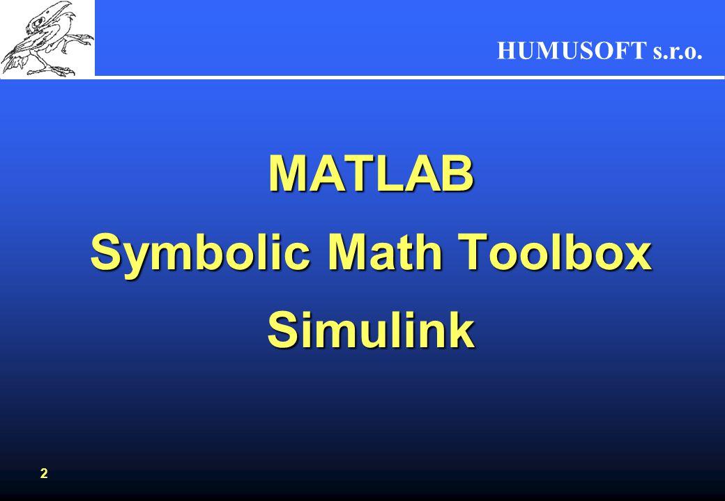 HUMUSOFT s.r.o. 2 MATLAB Symbolic Math Toolbox Simulink