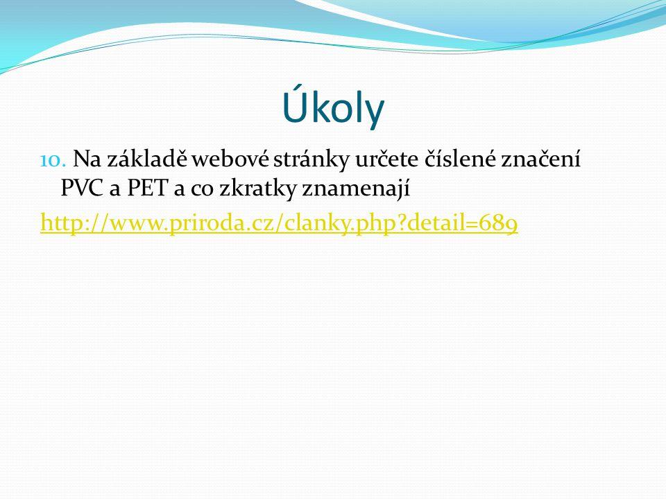 Úkoly 10. Na základě webové stránky určete číslené značení PVC a PET a co zkratky znamenají http://www.priroda.cz/clanky.php?detail=689