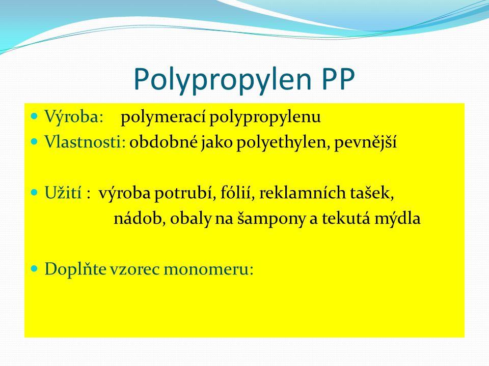  Výroba: polymerací polypropylenu  Vlastnosti: obdobné jako polyethylen, pevnější  Užití : výroba potrubí, fólií, reklamních tašek, nádob, obaly na