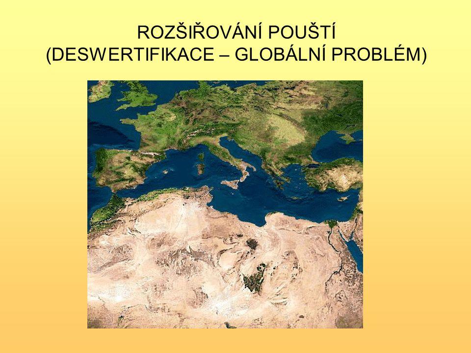 ROZŠIŘOVÁNÍ POUŠTÍ (DESWERTIFIKACE – GLOBÁLNÍ PROBLÉM)