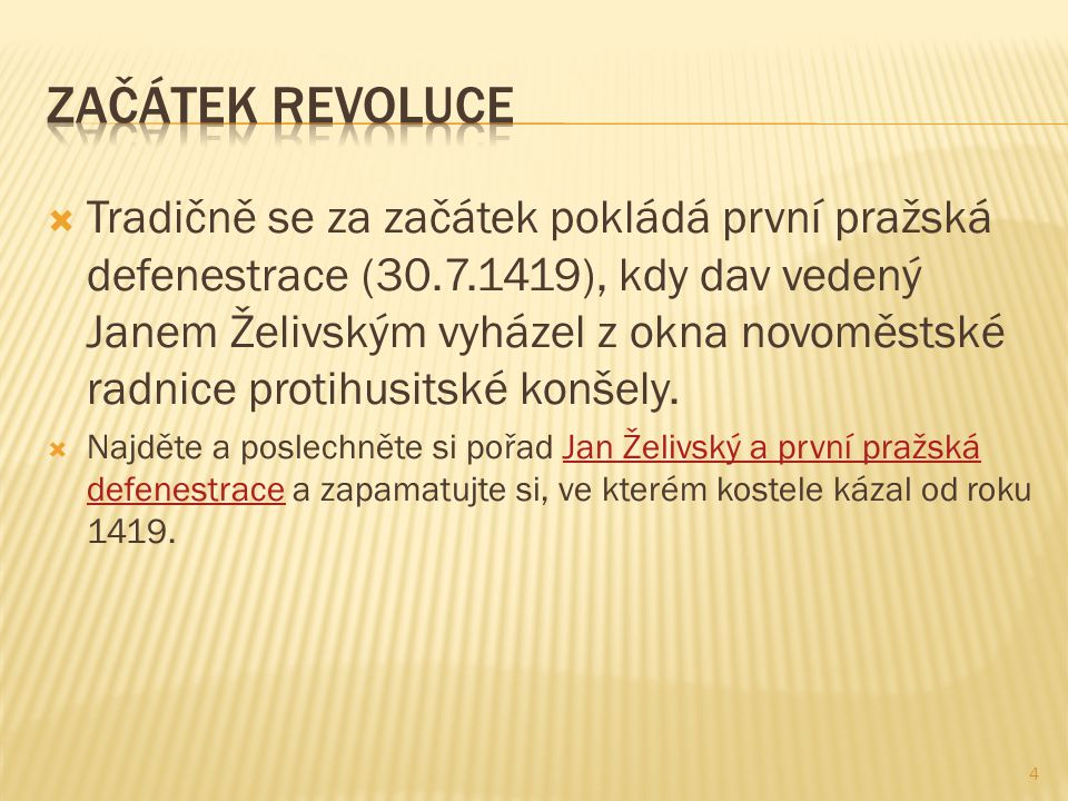  Tradičně se za začátek pokládá první pražská defenestrace (30.7.1419), kdy dav vedený Janem Želivským vyházel z okna novoměstské radnice protihusits
