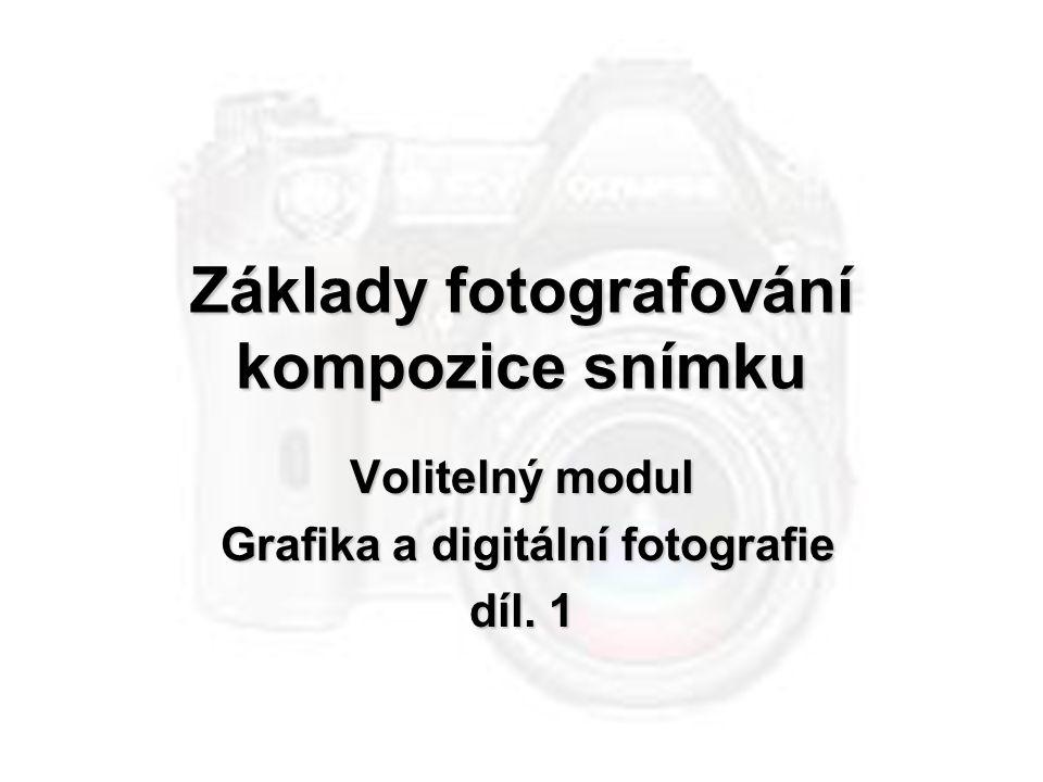 Základy fotografování kompozice snímku Volitelný modul Grafika a digitální fotografie Grafika a digitální fotografie díl. 1