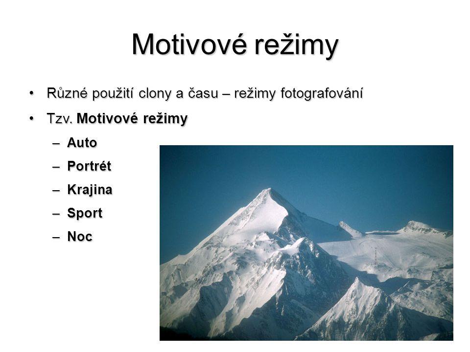 Motivové režimy •Různé použití clony a času – režimy fotografování •Tzv. Motivové režimy –Auto –Portrét –Krajina –Sport –Noc