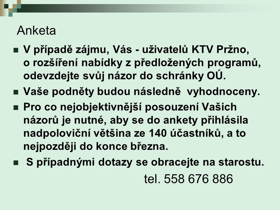 Anketa  V případě zájmu, Vás - uživatelů KTV Pržno, o rozšíření nabídky z předložených programů, odevzdejte svůj názor do schránky OÚ.