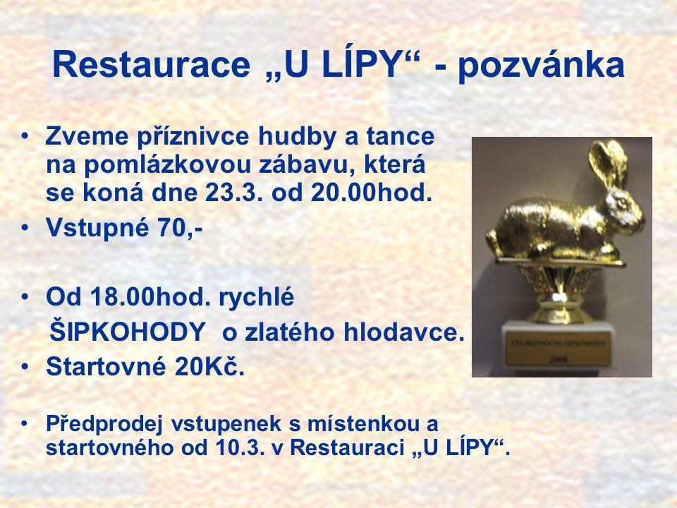 """Restaurace """"U LÍPY - pozvánka •Zveme příznivce hudby a tance na pomlázkovou zábavu, která se koná dne 23.3."""