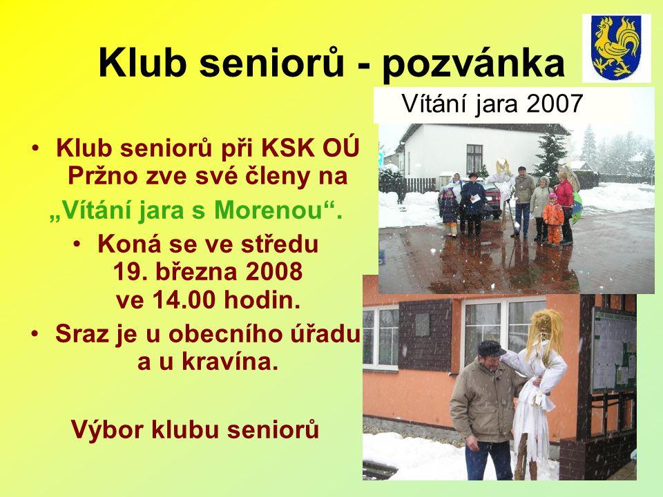 """Klub seniorů - pozvánka •Klub seniorů při KSK OÚ Pržno zve své členy na """"Vítání jara s Morenou ."""