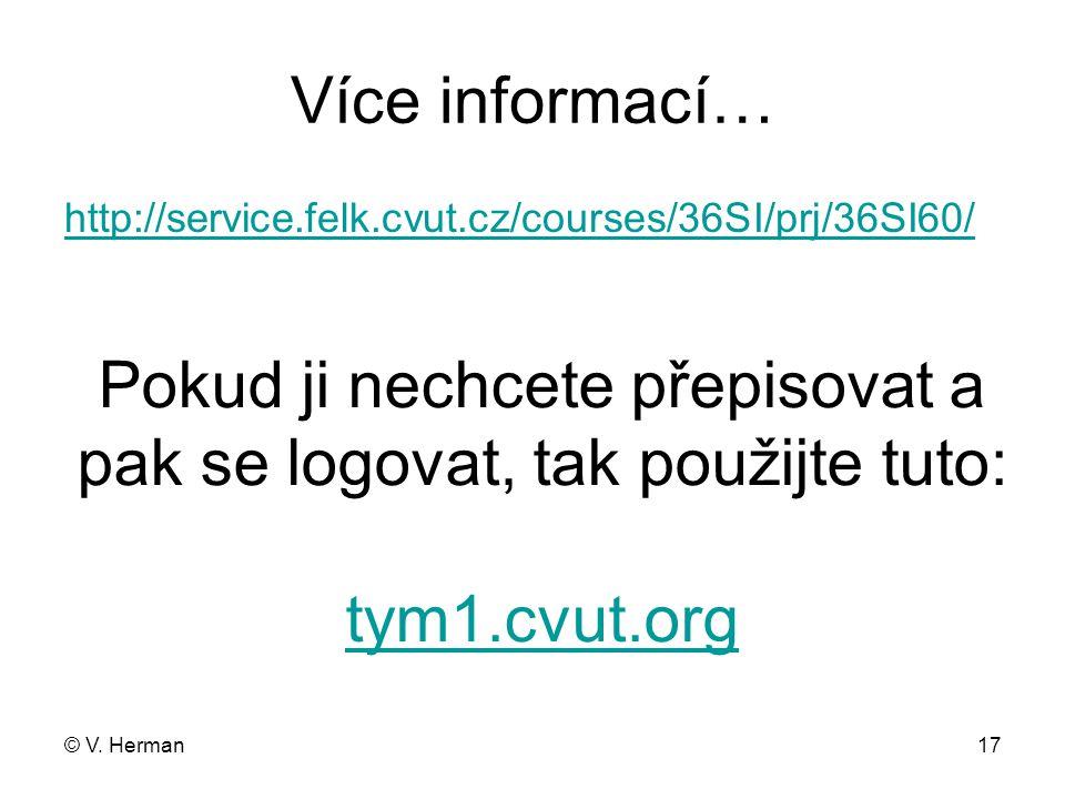 © V. Herman17 Více informací… http://service.felk.cvut.cz/courses/36SI/prj/36SI60/ Pokud ji nechcete přepisovat a pak se logovat, tak použijte tuto: t