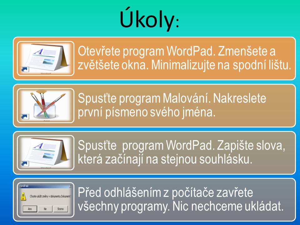 Úkoly : Otevřete program WordPad. Zmenšete a zvětšete okna.