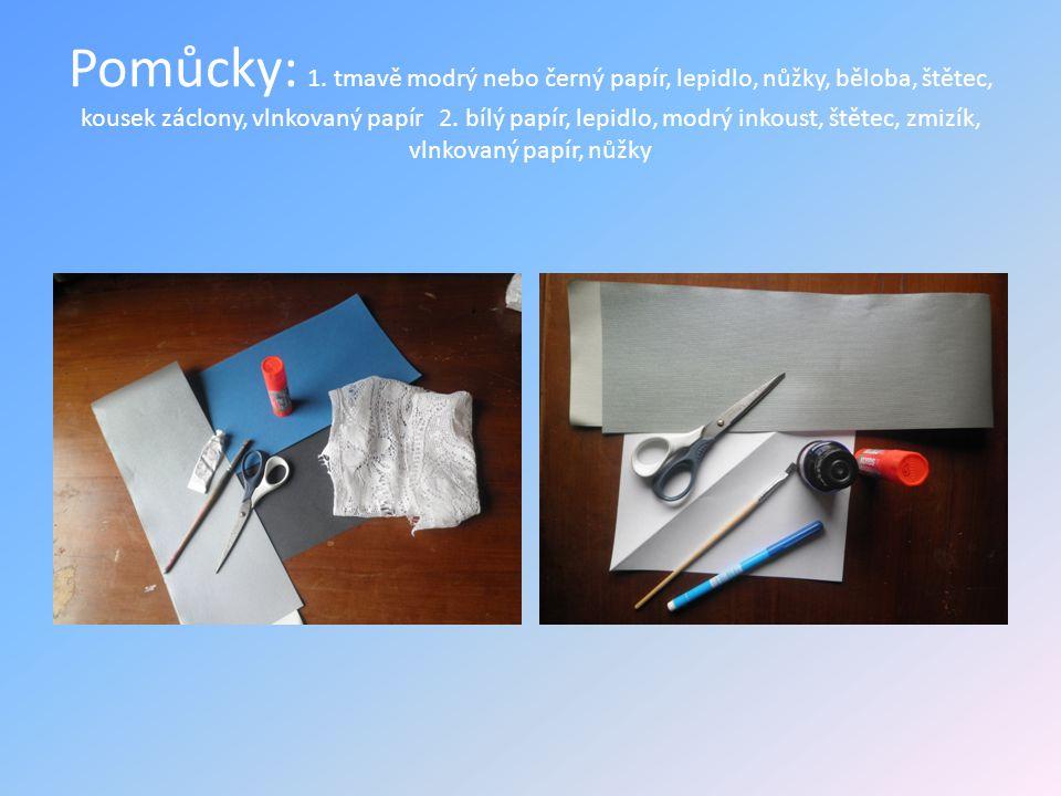 Pomůcky: 1. tmavě modrý nebo černý papír, lepidlo, nůžky, běloba, štětec, kousek záclony, vlnkovaný papír 2. bílý papír, lepidlo, modrý inkoust, štěte