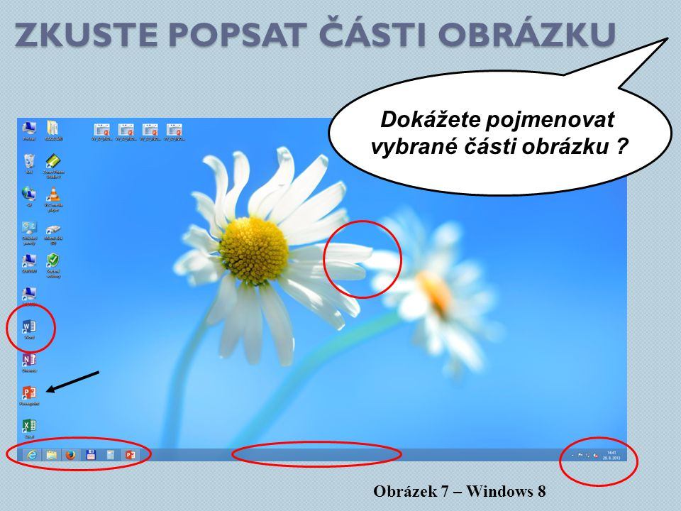 ZKUSTE POPSAT ČÁSTI OBRÁZKU Obrázek 7 – Windows 8 Dokážete pojmenovat vybrané části obrázku ?