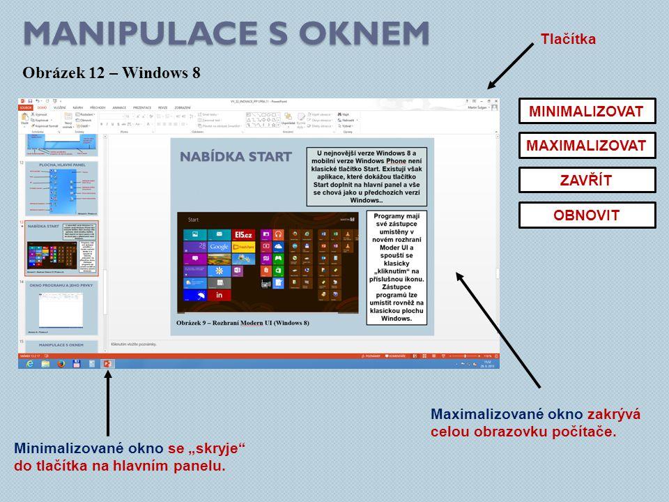 """MANIPULACE S OKNEM Obrázek 12 – Windows 8 Tlačítka MINIMALIZOVAT MAXIMALIZOVAT ZAVŘÍT OBNOVIT Minimalizované okno se """"skryje do tlačítka na hlavním panelu."""