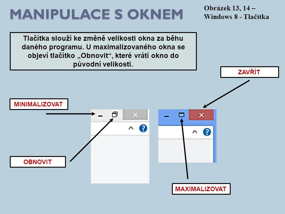 MANIPULACE S OKNEM Obrázek 13, 14 – Windows 8 - Tlačítka Tlačítka slouží ke změně velikosti okna za běhu daného programu.