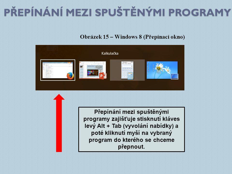 PŘEPÍNÁNÍ MEZI SPUŠTĚNÝMI PROGRAMY Obrázek 15 – Windows 8 (Přepínací okno) Přepínání mezi spuštěnými programy zajišťuje stisknutí kláves levý Alt + Tab (vyvolání nabídky) a poté kliknutí myší na vybraný program do kterého se chceme přepnout.