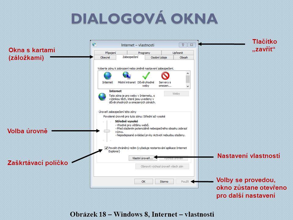 """DIALOGOVÁ OKNA Obrázek 18 – Windows 8, Internet – vlastnosti Volby se provedou, okno zůstane otevřeno pro další nastavení Volba úrovně Zaškrtávací políčko Okna s kartami (záložkami) Nastavení vlastností Tlačítko """"zavřít"""
