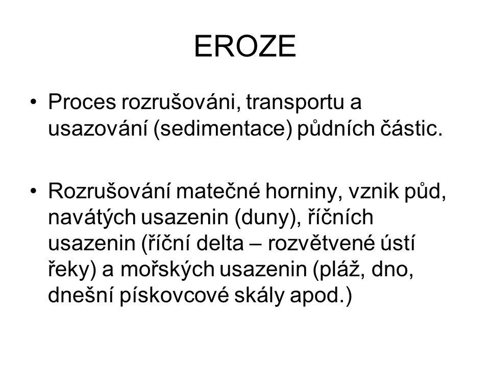 EROZE •Proces rozrušováni, transportu a usazování (sedimentace) půdních částic.