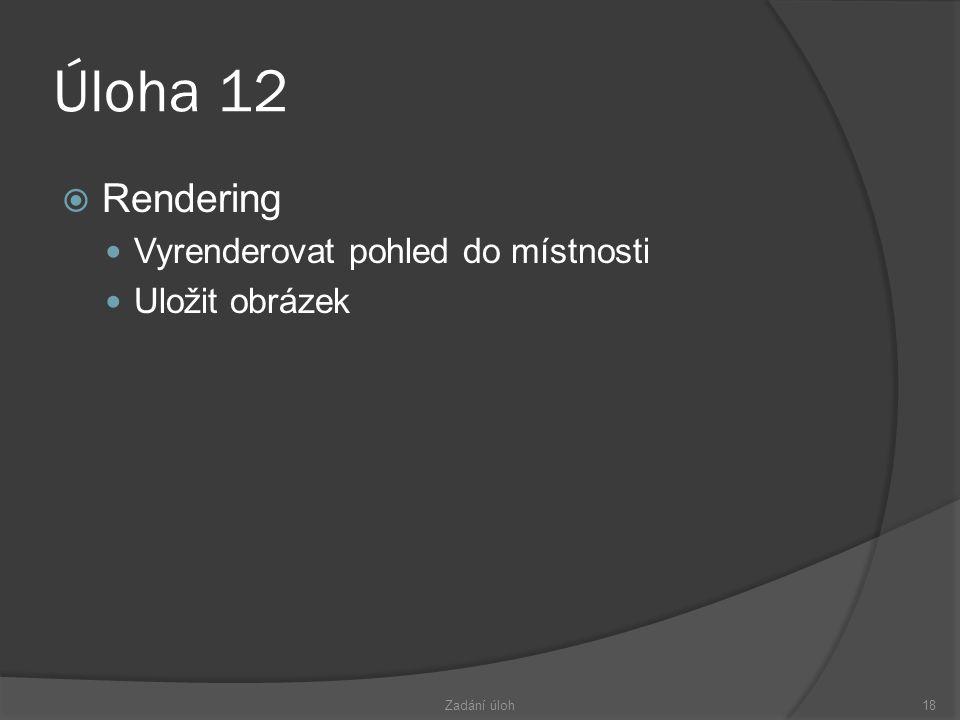 Úloha 12  Rendering  Vyrenderovat pohled do místnosti  Uložit obrázek Zadání úloh18