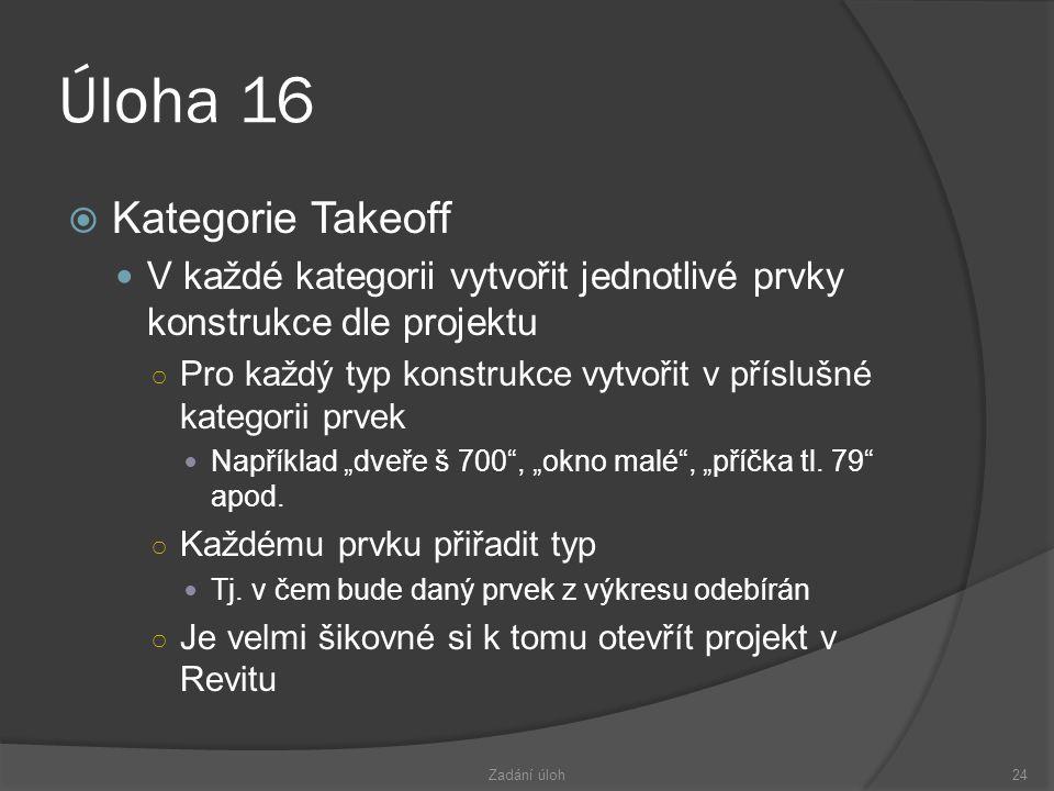 """Úloha 16  Kategorie Takeoff  V každé kategorii vytvořit jednotlivé prvky konstrukce dle projektu ○ Pro každý typ konstrukce vytvořit v příslušné kategorii prvek  Například """"dveře š 700 , """"okno malé , """"příčka tl."""