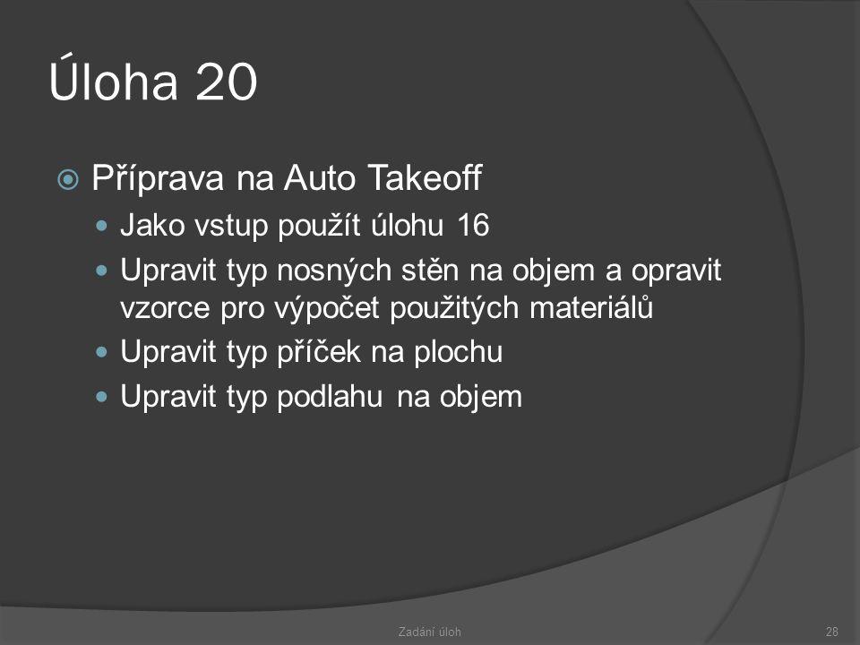 Úloha 20  Příprava na Auto Takeoff  Jako vstup použít úlohu 16  Upravit typ nosných stěn na objem a opravit vzorce pro výpočet použitých materiálů  Upravit typ příček na plochu  Upravit typ podlahu na objem Zadání úloh28