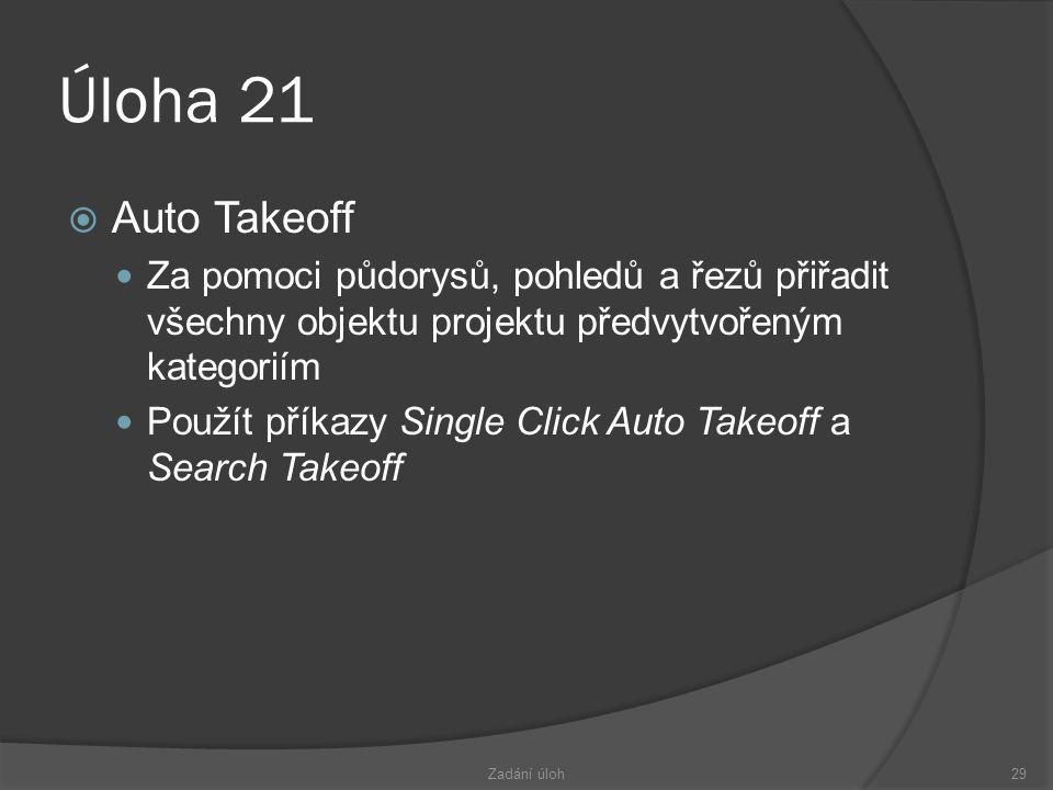 Úloha 21  Auto Takeoff  Za pomoci půdorysů, pohledů a řezů přiřadit všechny objektu projektu předvytvořeným kategoriím  Použít příkazy Single Click Auto Takeoff a Search Takeoff Zadání úloh29