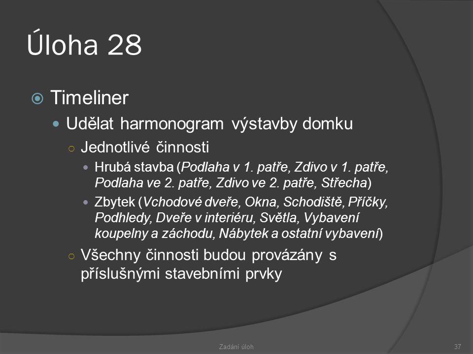 Úloha 28  Timeliner  Udělat harmonogram výstavby domku ○ Jednotlivé činnosti  Hrubá stavba (Podlaha v 1.