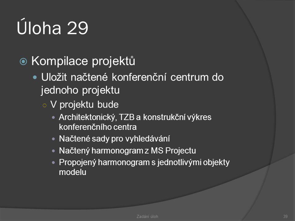Úloha 29  Kompilace projektů  Uložit načtené konferenční centrum do jednoho projektu ○ V projektu bude  Architektonický, TZB a konstrukční výkres konferenčního centra  Načtené sady pro vyhledávání  Načtený harmonogram z MS Projectu  Propojený harmonogram s jednotlivými objekty modelu Zadání úloh39