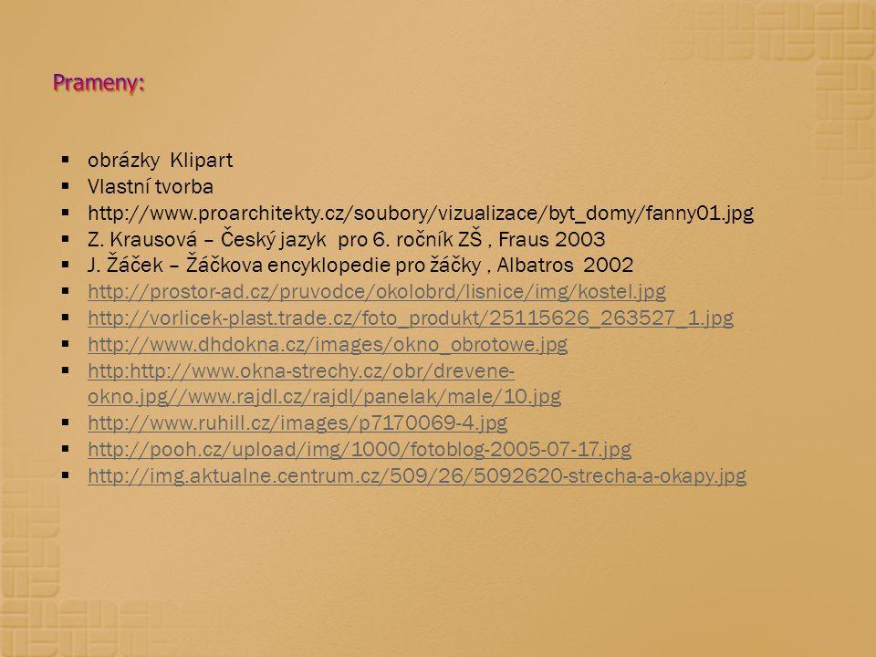  obrázky Klipart  Vlastní tvorba  http://www.proarchitekty.cz/soubory/vizualizace/byt_domy/fanny01.jpg  Z. Krausová – Český jazyk pro 6. ročník ZŠ