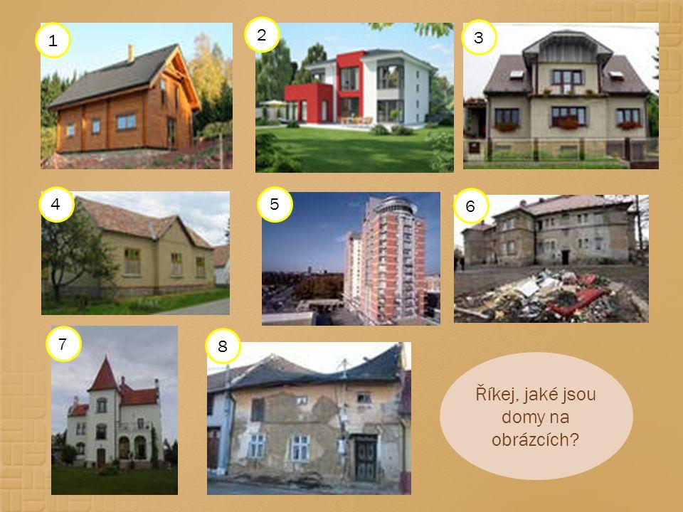 Říkej, jaké jsou domy na obrázcích? 1 2 3 4 7 8 6 5