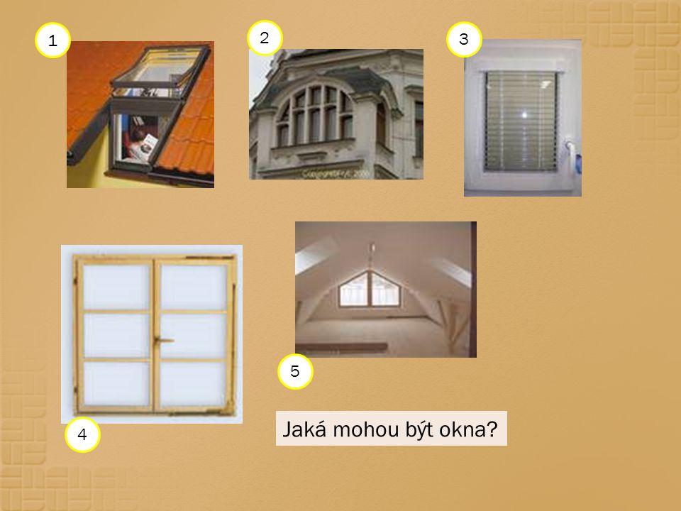 Jaká mohou být okna? 3 1 2 5 4