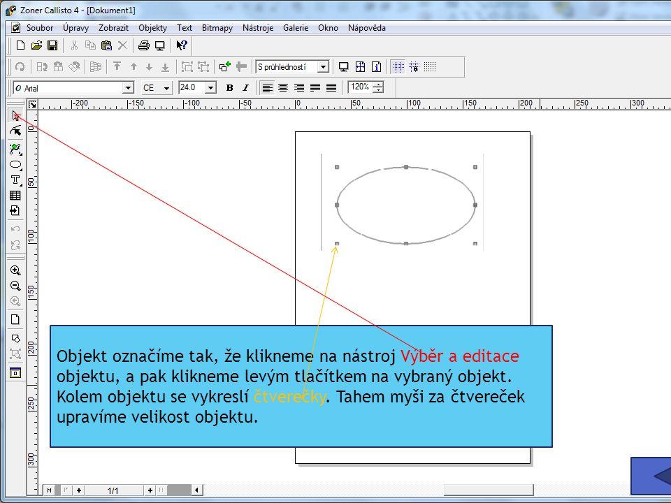 Objekt označíme tak, že klikneme na nástroj Výběr a editace objektu, a pak klikneme levým tlačítkem na vybraný objekt.