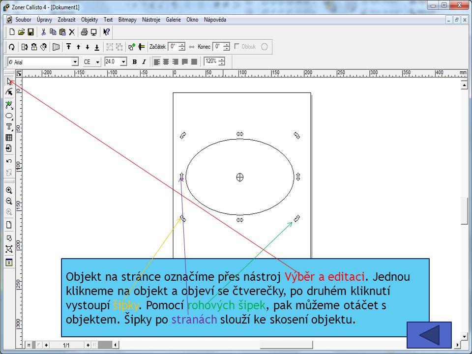 Objekt na stránce označíme přes nástroj Výběr a editaci. Jednou klikneme na objekt a objeví se čtverečky, po druhém kliknutí vystoupí šipky. Pomocí ro