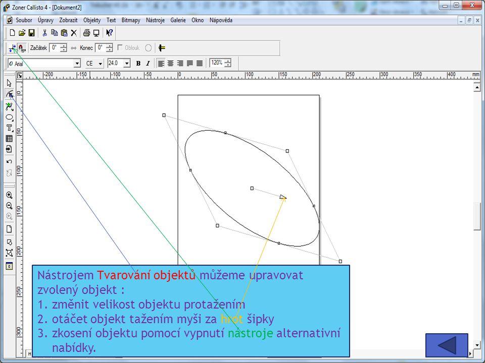 Nástrojem Tvarování objektů můžeme upravovat zvolený objekt : 1. změnit velikost objektu protažením 2. otáčet objekt tažením myši za hrot šipky 3. zko