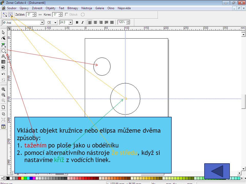 Vkládat objekt kružnice nebo elipsa můžeme dvěma způsoby: 1. tažením po ploše jako u obdélníku 2. pomocí alternativního nástroje Ze středu, když si na
