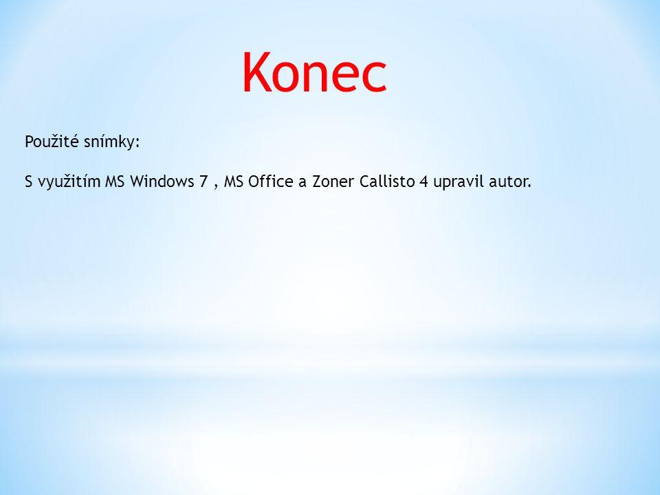 Konec Použité snímky: S využitím MS Windows 7, MS Office a Zoner Callisto 4 upravil autor.