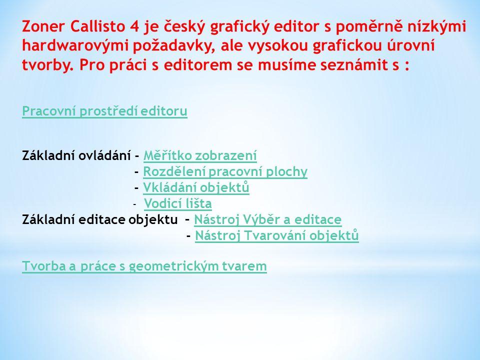 Zoner Callisto 4 je český grafický editor s poměrně nízkými hardwarovými požadavky, ale vysokou grafickou úrovní tvorby. Pro práci s editorem se musím