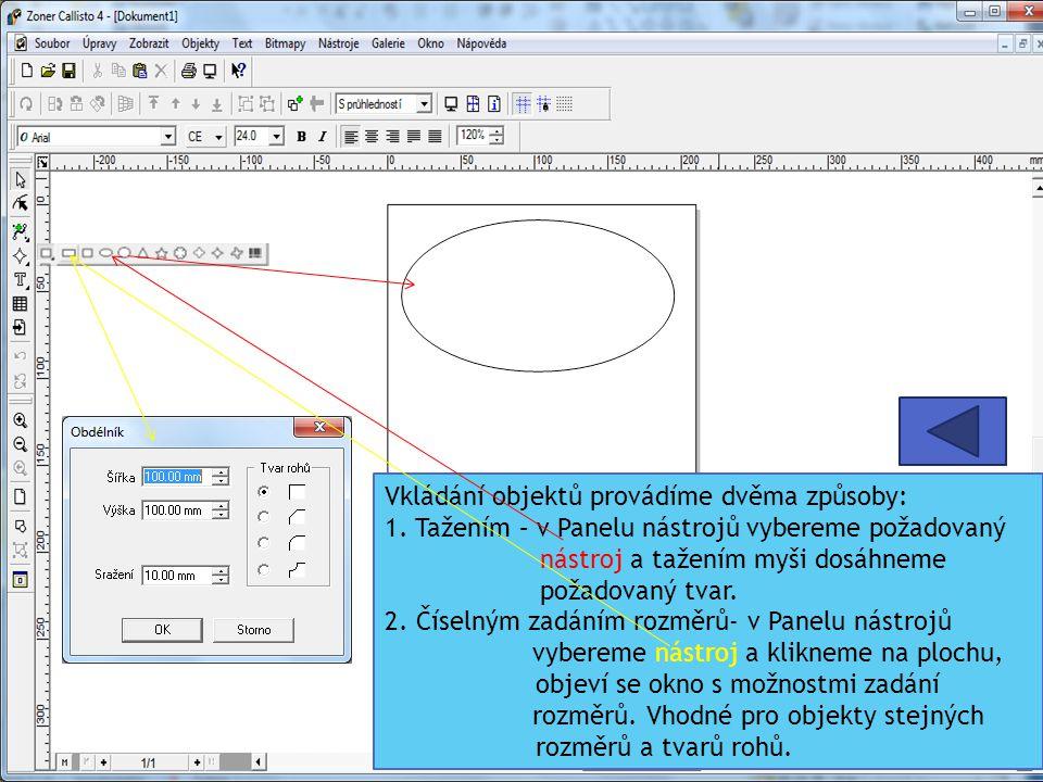 Vkládání objektů provádíme dvěma způsoby: 1. Tažením – v Panelu nástrojů vybereme požadovaný nástroj a tažením myši dosáhneme požadovaný tvar. 2. Číse