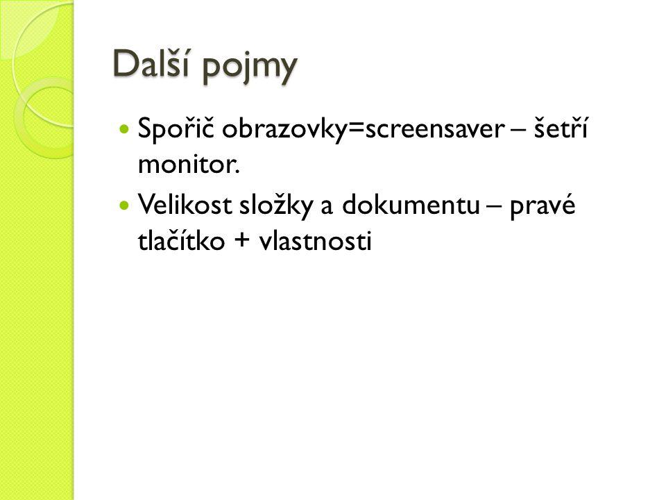 Další pojmy  Spořič obrazovky=screensaver – šetří monitor.  Velikost složky a dokumentu – pravé tlačítko + vlastnosti