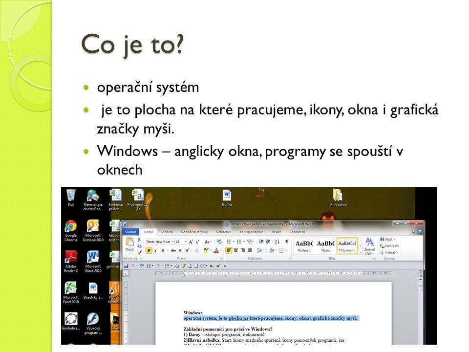 Co je to?  operační systém  je to plocha na které pracujeme, ikony, okna i grafická značky myši.  Windows – anglicky okna, programy se spouští v ok