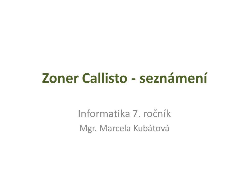 Zoner Callisto - seznámení Informatika 7. ročník Mgr. Marcela Kubátová