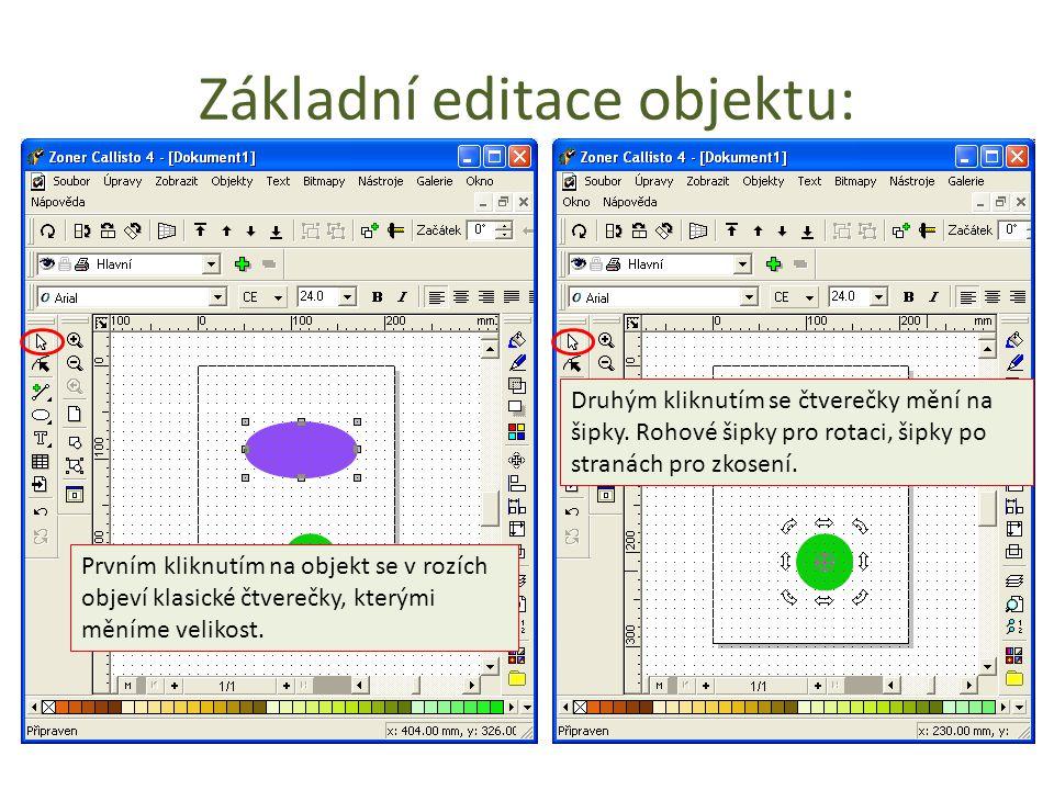 Základní editace objektu: Prvním kliknutím na objekt se v rozích objeví klasické čtverečky, kterými měníme velikost.