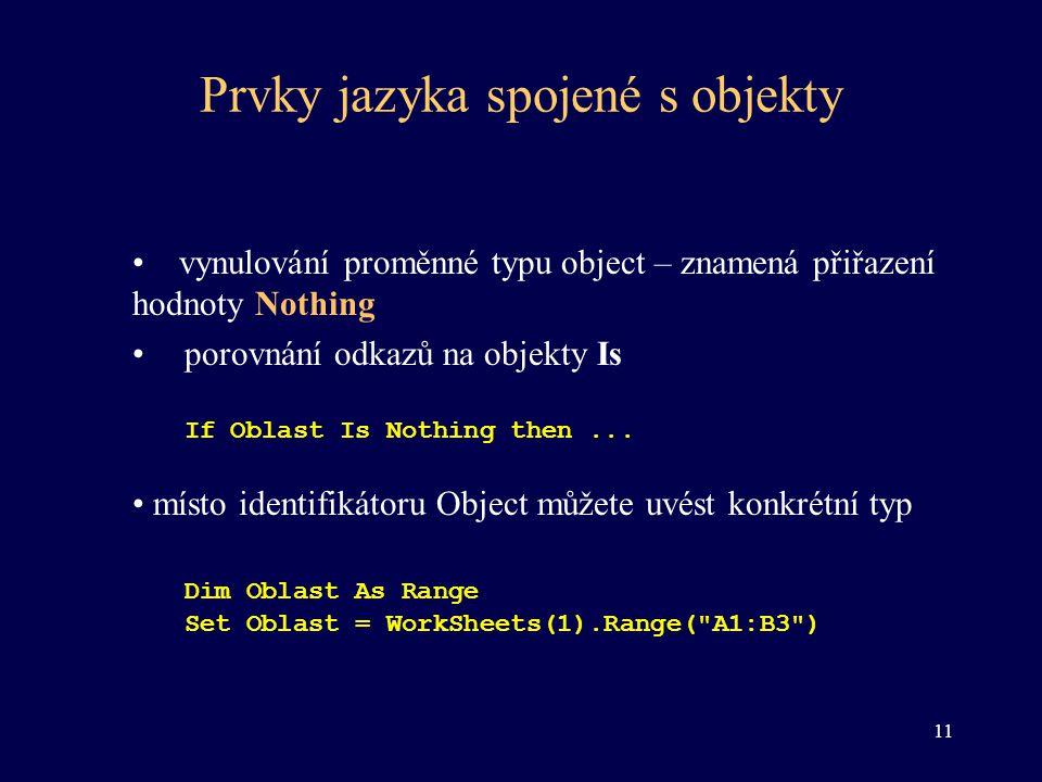 Prvky jazyka spojené s objekty • vynulování proměnné typu object – znamená přiřazení hodnoty Nothing • porovnání odkazů na objekty Is If Oblast Is Not