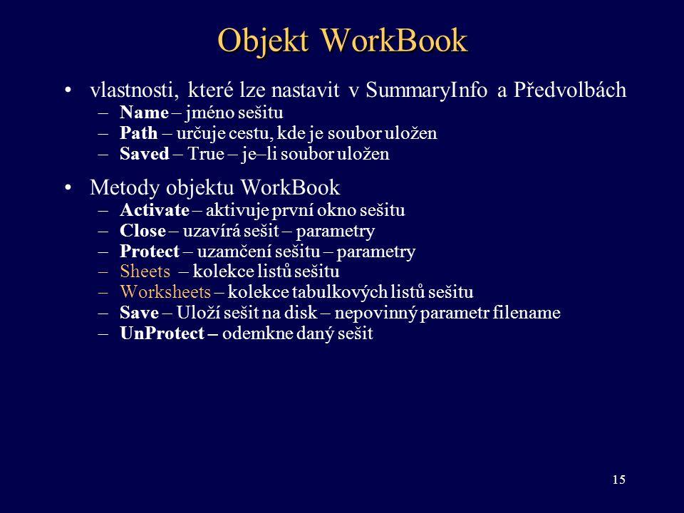 Objekt WorkBook •vlastnosti, které lze nastavit v SummaryInfo a Předvolbách –Name – jméno sešitu –Path – určuje cestu, kde je soubor uložen –Saved – T