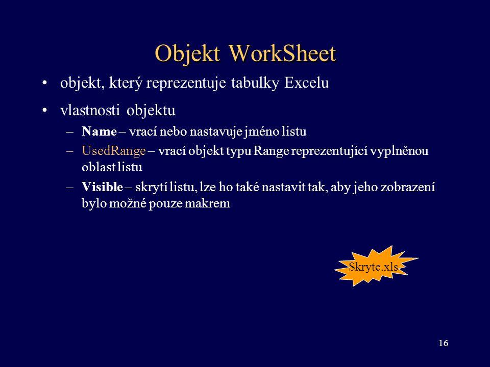 Objekt WorkSheet •objekt, který reprezentuje tabulky Excelu •vlastnosti objektu –Name – vrací nebo nastavuje jméno listu –UsedRange – vrací objekt typ