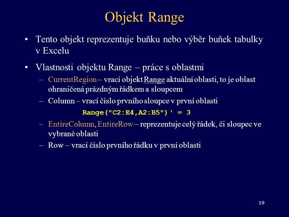 Objekt Range •Tento objekt reprezentuje buňku nebo výběr buňek tabulky v Excelu •Vlastnosti objektu Range – práce s oblastmi –CurrentRegion – vrací ob