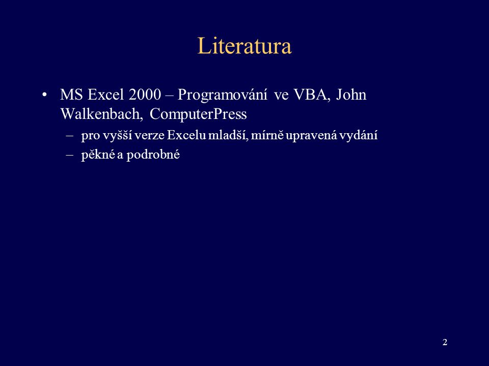 Literatura •MS Excel 2000 – Programování ve VBA, John Walkenbach, ComputerPress –pro vyšší verze Excelu mladší, mírně upravená vydání –pěkné a podrobn